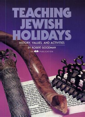 Teaching Jewish Holidays: History, Values, and Activities  -     By: Robert Goodman