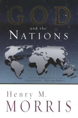 God and the Nations: What the Bible Has to Say About Civilizations   -     By: Henry M. Morris