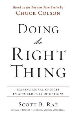 Doing the Right Thing: Making Moral Choices in a World Full of Options  -     By: Scott Rae