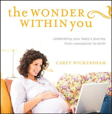 The Wonder Within You: Celebrating Your Baby's Journey from Conception to Birth  -     By: Carey Wickersham