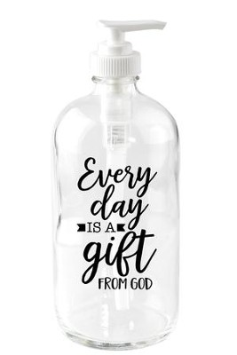Every Day is a Gift from God Soap Dispenser  -