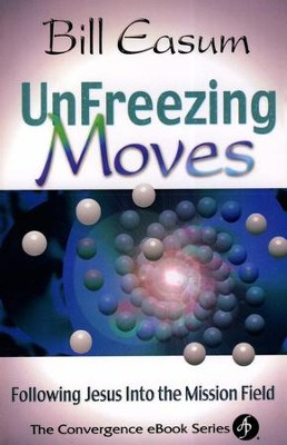 Unfreezing Moves Following Jesus into the Mission Field  -     By: Bill Easum