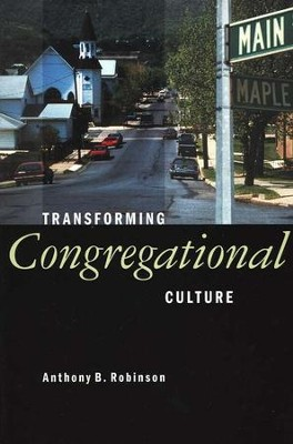 Transforming Congregational Culture  -     By: Anthony B. Robinson