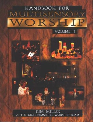 Handbook for Multisensory Worship, Volume 2  -     By: Kim Miller, Ginghamsburg Worship Team