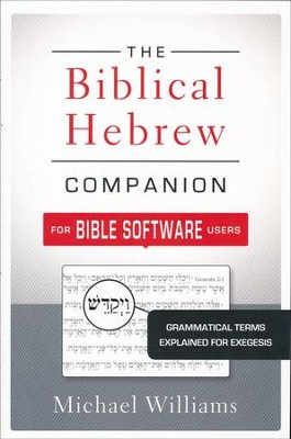 The Biblical Hebrew Companion for Bible Software Users  -     By: Michael Williams