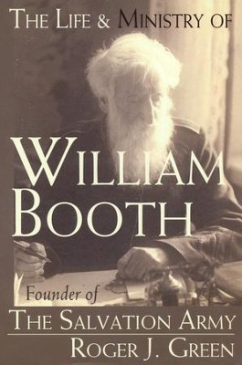 The Life & Ministry of William Booth: Founder of The  Salvation Army  -     By: Roger Green