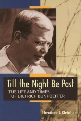 Till the Night be Past:Life and Times of Dietrich Bonhoeffer  -     By: Theodore J. Kleinhans