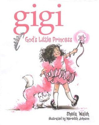 Gigi, God's Little Princess   -     By: Sheila Walsh     Illustrated By: Meredith Johnson
