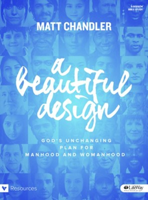 A Beautiful Design - Bible Study Book: God's Unchanging Plan for Manhood and Womanhood  -     By: Matt Chandler
