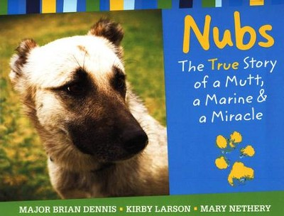 Nubs: A Marine, A Mutt, and a Miracle  -     By: Major Brian Dennis, Mary Nethery, Kirby Larson