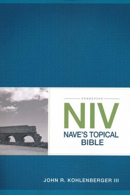 Zondervan NIV Nave's Topical Bible  -     By: John R. Kohlenberger III
