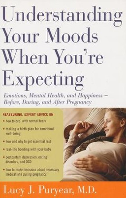 Understanding Your Moods When You're Expecting: Emotions, Mental Health, and Happiness  -     By: Lucy Puryear
