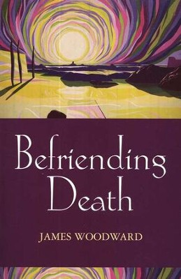 Befriending Death, Facing Loss  -     By: James Woodward