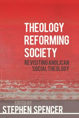 Theology Reforming Society: Revisiting Anglican Social Theology  -     By: Stephen Spencer, Peter Manley Scott, William Jacob