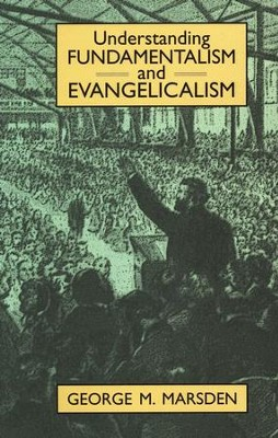 Understanding Fundamentalism and Evangelicalism   -     By: George M. Marsden