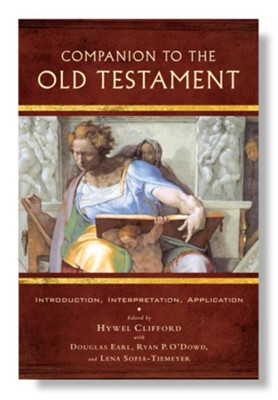 Companion to the Old Testament: Introduction, Interpretation, Application  -     By: Hywel Clifford, Douglas Earl, Ryan P. O'Dowd