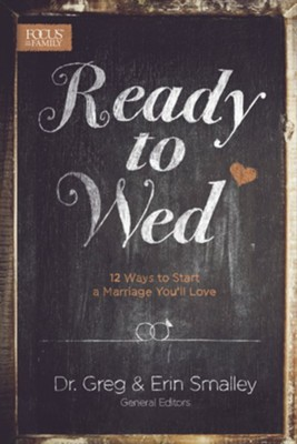 Ready to Wed: 12 Ways to Start a Marriage You'll Love   -     By: Greg Smalley, Erin Smalley