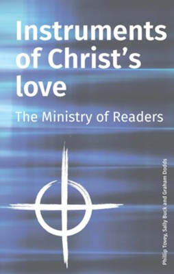 Instruments of Christ's Love: The Ministry of Readers  -     By: Phillip Tovey, Sally Buck, Graham Dodds