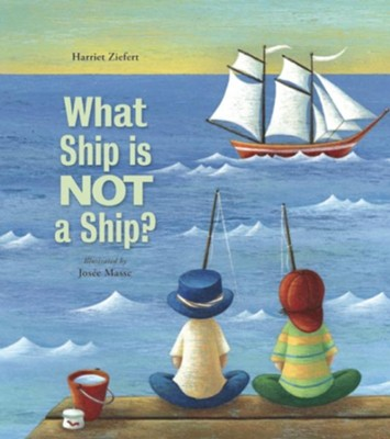 What Ship Is Not a Ship?  -     By: Harriet Ziefert     Illustrated By: Josee Masse