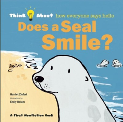 Does a Seal Smile?: Think About... how everyone communicates  -     By: Harriet Ziefert     Illustrated By: Emily Bolam