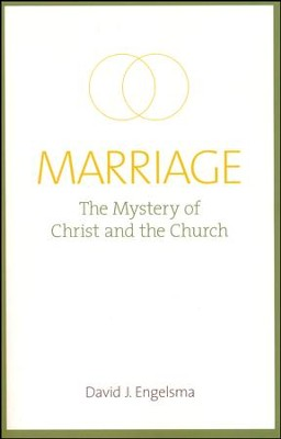 Marriage: The Mystery of Christ and the Church   -     By: David J. Engelsma