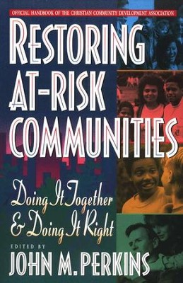 Restoring At-Risk Communities: Doing It Together and Doing It Right  -     Edited By: John M. Perkins