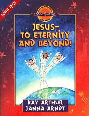 Discover 4 Yourself, Children's Bible Study Series: Jesus: To  Eternity and Beyond (John Chapters 17-21)  -     By: Kay Arthur & Janna Arndt