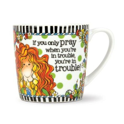 If You Only Pray When You're in Trouble--Porcelain Mug  -     By: Suzy Toronto