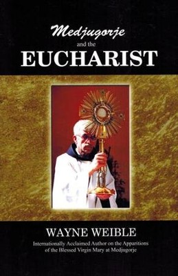 Medjugorje and the Eucharist   -     By: Wayne Weible