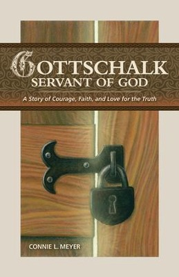 Gottschalk: Servant of God  -     By: Connie L. Meyer