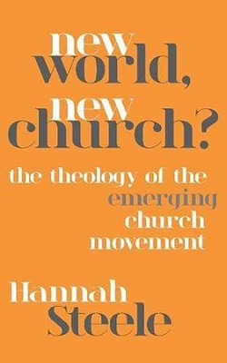 New World, New Church?: Theology and the Emerging Church  -     By: Hannah Steele
