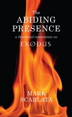 The Abiding Presence: A Theological Commentary on Exodus  -     By: Mark Scarlata
