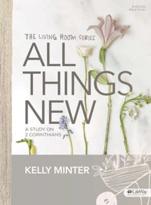 All Things New Bible Study Book: A Study of  2 Corinthians  -     By: Kelly Minter