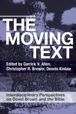 The Moving Text: Interdisciplinary Perspectives on David Brown and Bible  -     Edited By: Garrick V. Allen, Christopher R. Brewer, Dennis Kinlaw