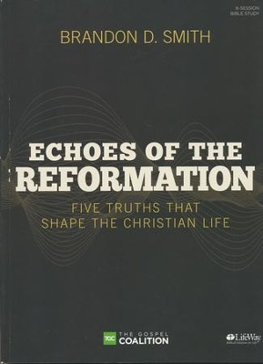 Echoes of the Reformation, Bible Study Book   -     By: Brandon Smith, Kevin DeYoung, Dr. R. Albert Mohler