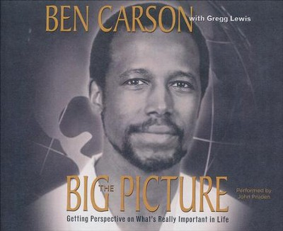 The Big Picture: Getting Perspective on What's Really Important in Life - unabridged audio book on CD  -     By: Ben Carson M.D.