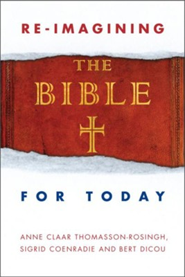 Re-Imagining the Bible for Today  -     By: Anna-Claar Thomasson-Rosingh, Sigrid Coenradie, Bert Dicou