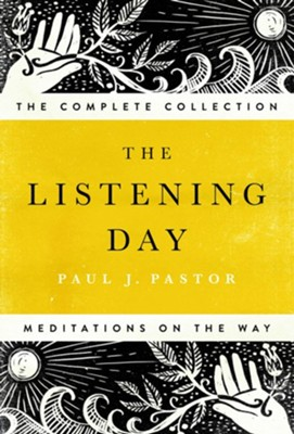 The Listening Day: Meditations On The Way, The Complete Collection  -     By: Paul J. Pastor