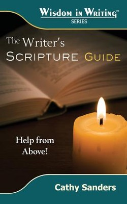 The Writer's Scripture Guide: Help from Above (Wisdom in Writing Series)  -     By: Cathy Sanders