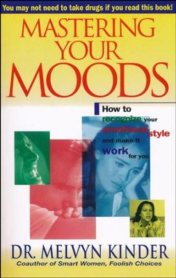 Mastering Your Moods   -     By: Melvyn Kinder
