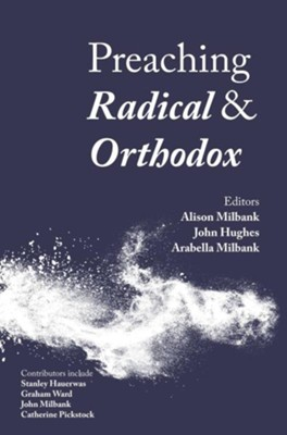 Preaching Radical and Orthodox  -     Edited By: Alison Milbank, John Hughes, Arabella Milbank