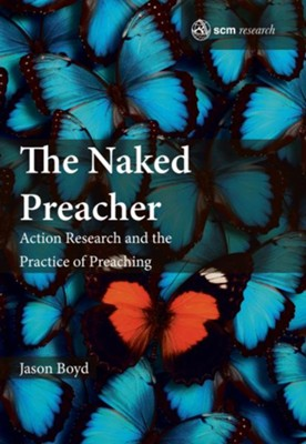 The Naked Preacher: Action Research and the Practice of Preaching  -     By: Jason Boyd