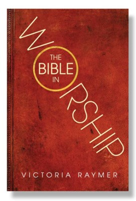 The Bible in Worship: Proclamation, Encounter and Response  -     By: Victoria Raymer
