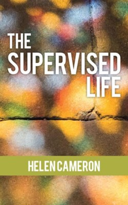 The Supervised Life  -     By: Helen Cameron