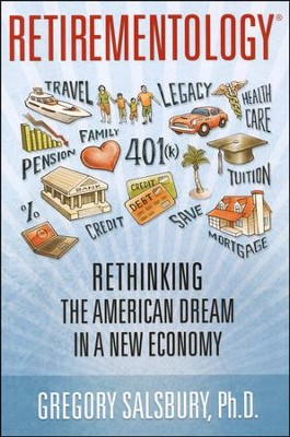 Retirementology: Rethinking the American Dream in a New Economy  -     By: Gregory Salsbury