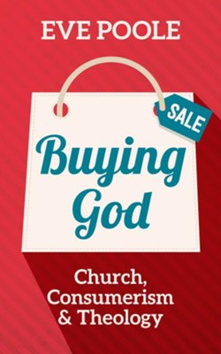 Buying God: Church, Consumerism and Theology  -     By: Eve Poole