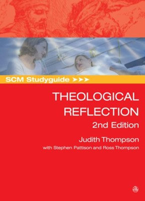 SCM Studyguide: Theological Reflection: 2nd Edition  -     By: Judith Thompson, Stephen Pattison, Ross Thompson