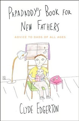 Papadaddy's Book for New Fathers: Advice to Dads of All Ages  -     By: Clyde Edgerton