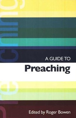 A Guide to Preaching  -     Edited By: Roger Bowen     By: Roger Bowen, et. al.