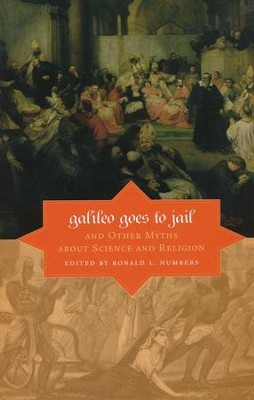 Galileo Goes to Jail and Other Myths about Science and Religion  -     Edited By: Ronald L. Numbers     By: Edited by Ronald L. Numbers